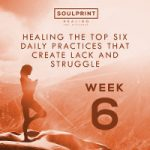 Soulprint Healing Week 6